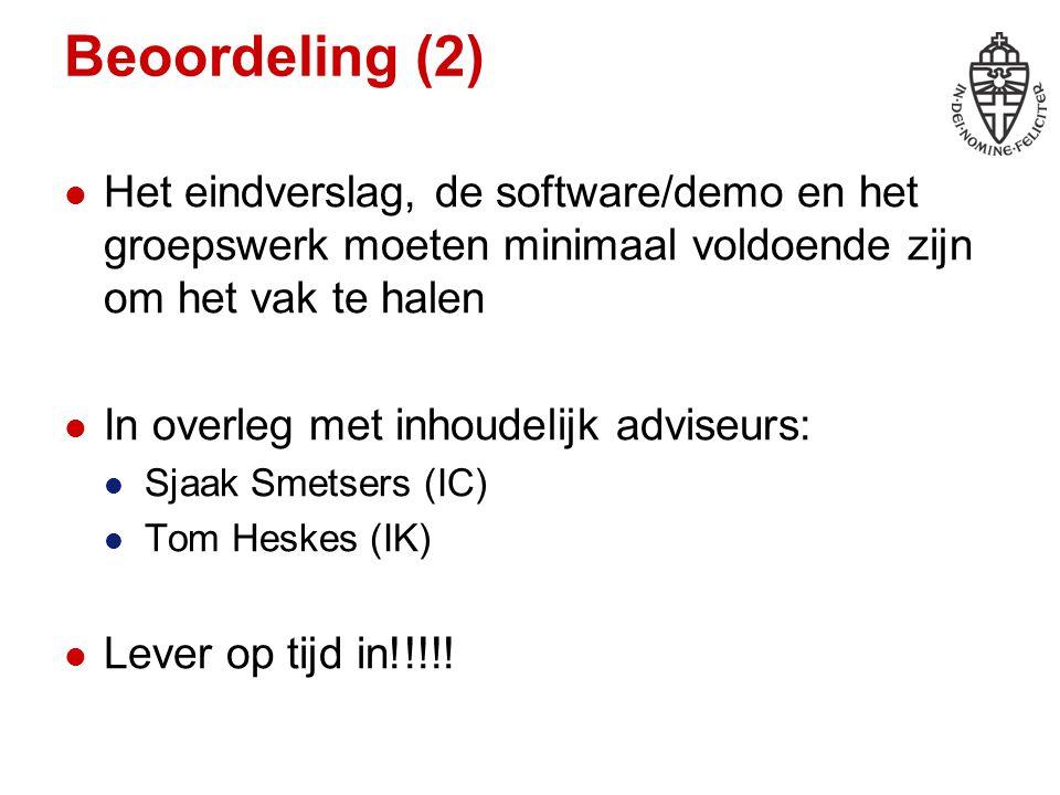 Beoordeling (2) Het eindverslag, de software/demo en het groepswerk moeten minimaal voldoende zijn om het vak te halen In overleg met inhoudelijk adviseurs: Sjaak Smetsers (IC) Tom Heskes (IK) Lever op tijd in!!!!!