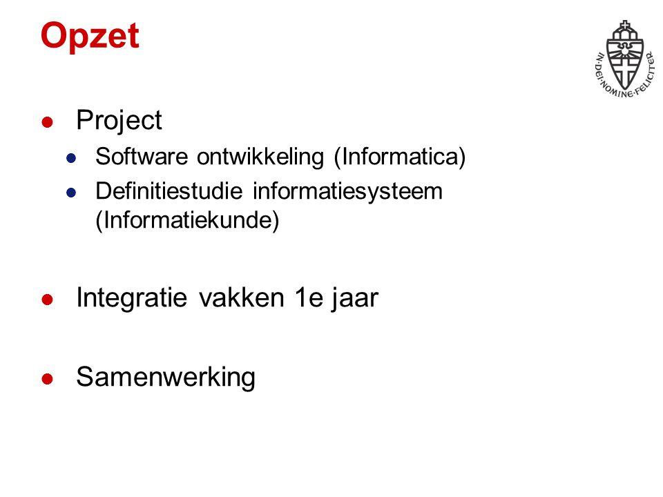 Opzet Project Software ontwikkeling (Informatica) Definitiestudie informatiesysteem (Informatiekunde) Integratie vakken 1e jaar Samenwerking
