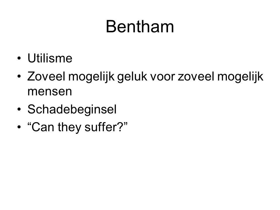 Bentham Utilisme Zoveel mogelijk geluk voor zoveel mogelijk mensen Schadebeginsel Can they suffer?