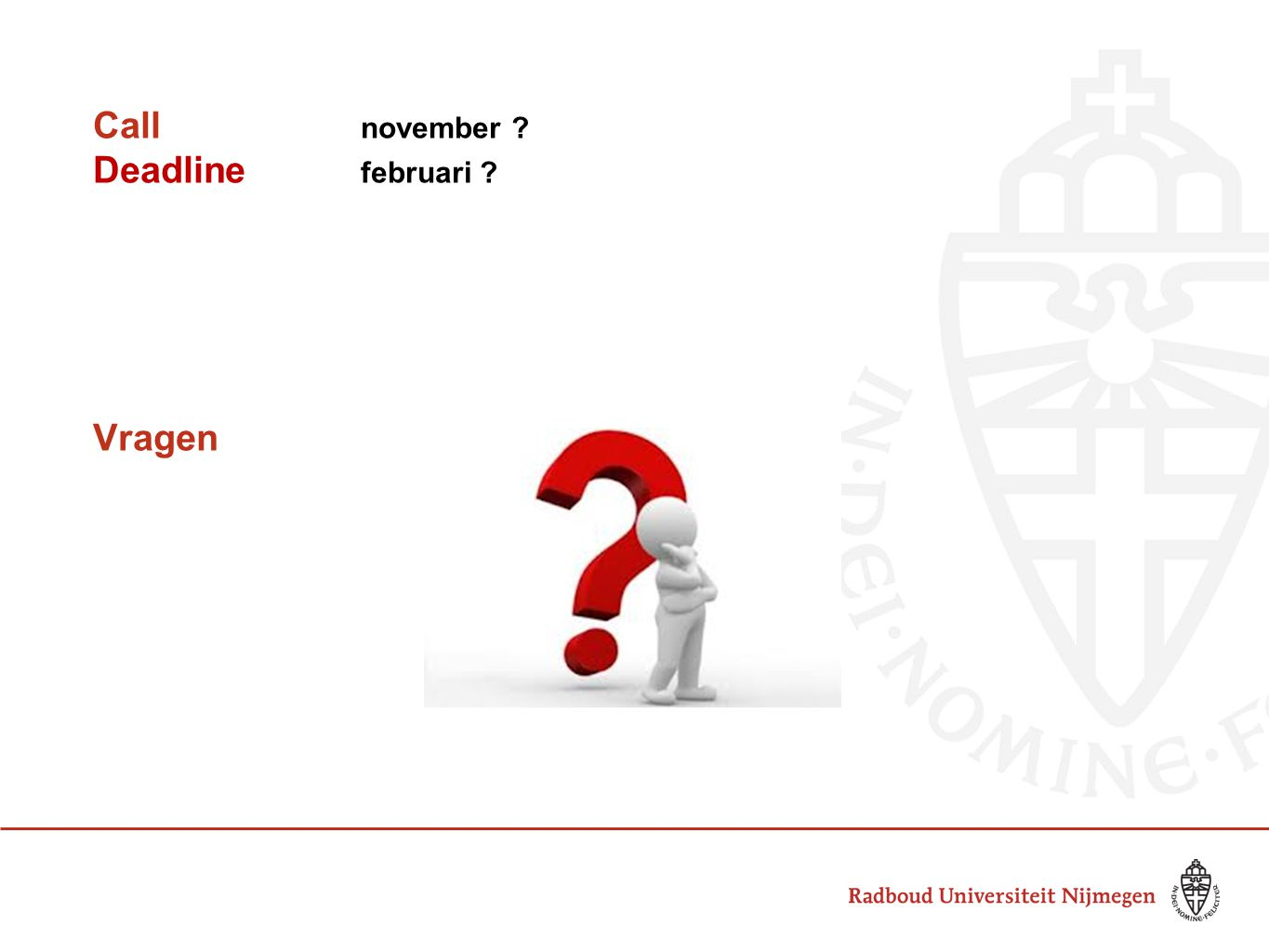 Call november ? Deadline februari ? Vragen