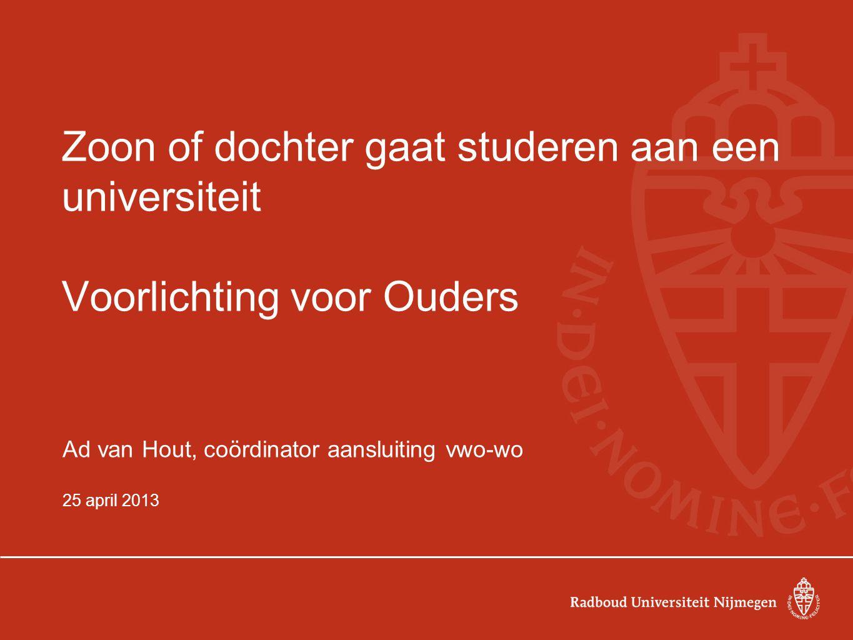 Zoon of dochter gaat studeren aan een universiteit Voorlichting voor Ouders Ad van Hout, coördinator aansluiting vwo-wo 25 april 2013