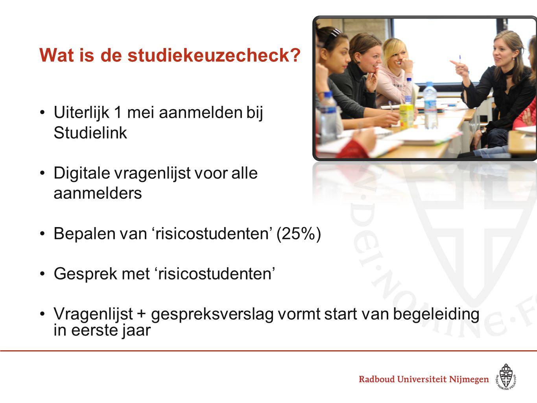 Wat is de studiekeuzecheck? Uiterlijk 1 mei aanmelden bij Studielink Digitale vragenlijst voor alle aanmelders Bepalen van 'risicostudenten' (25%) Ges