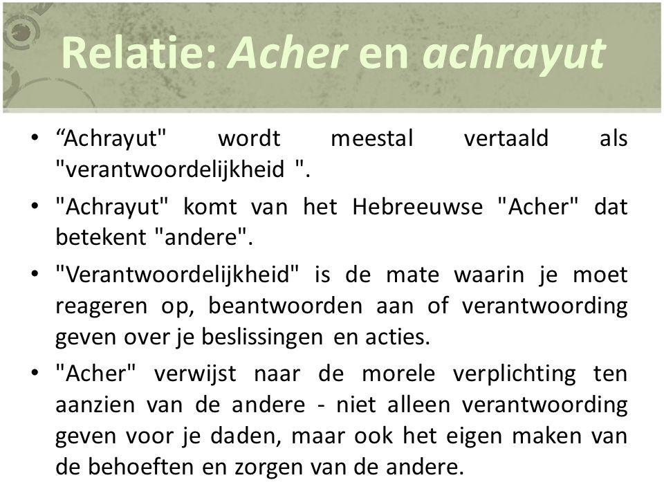 Relatie: Acher en achrayut Achrayut wordt meestal vertaald als verantwoordelijkheid .