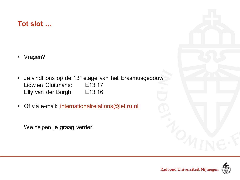 Tot slot … Vragen? Je vindt ons op de 13 e etage van het Erasmusgebouw Lidwien Cluitmans: E13.17 Elly van der Borgh:E13.16 Of via e-mail: internationa