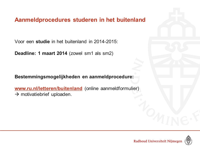 Aanmeldprocedures studeren in het buitenland Voor een studie in het buitenland in 2014-2015: Deadline: 1 maart 2014 (zowel sm1 als sm2) Bestemmingsmog