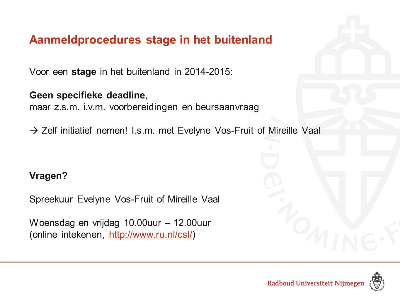 Aanmeldprocedures stage in het buitenland Voor een stage in het buitenland in 2014-2015: Geen specifieke deadline, maar z.s.m. i.v.m. voorbereidingen