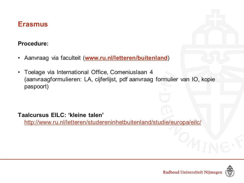 Erasmus Procedure: Aanvraag via faculteit (www.ru.nl/letteren/buitenland)www.ru.nl/letteren/buitenland Toelage via International Office, Comeniuslaan
