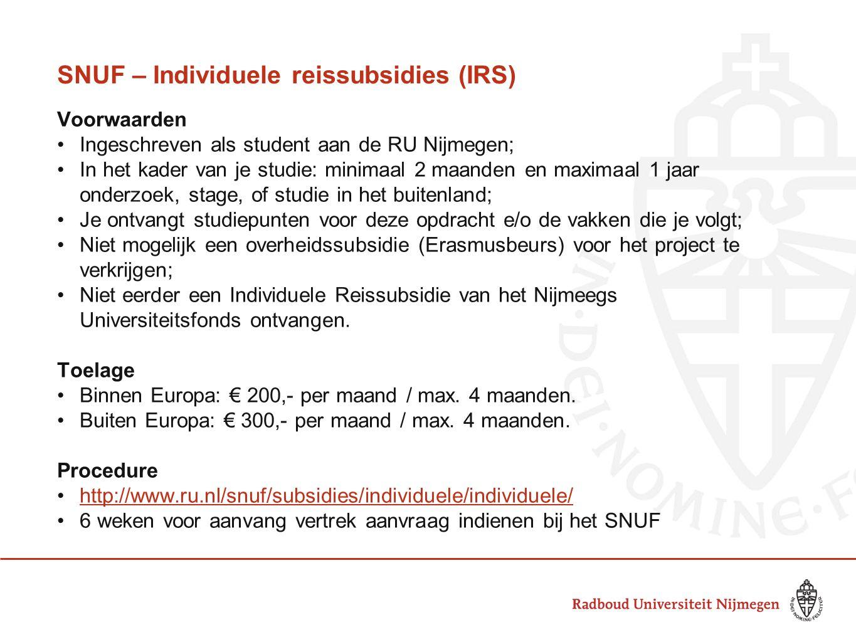 SNUF – Individuele reissubsidies (IRS) Voorwaarden Ingeschreven als student aan de RU Nijmegen; In het kader van je studie: minimaal 2 maanden en maxi
