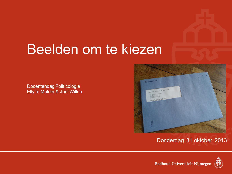 Beelden om te kiezen Docentendag Politicologie Elly te Molder & Juul Willen Donderdag 31 oktober 2013