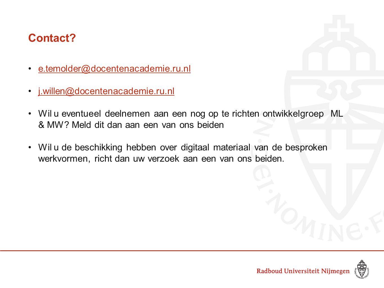 Contact? e.temolder@docentenacademie.ru.nl j.willen@docentenacademie.ru.nl Wil u eventueel deelnemen aan een nog op te richten ontwikkelgroep ML & MW?