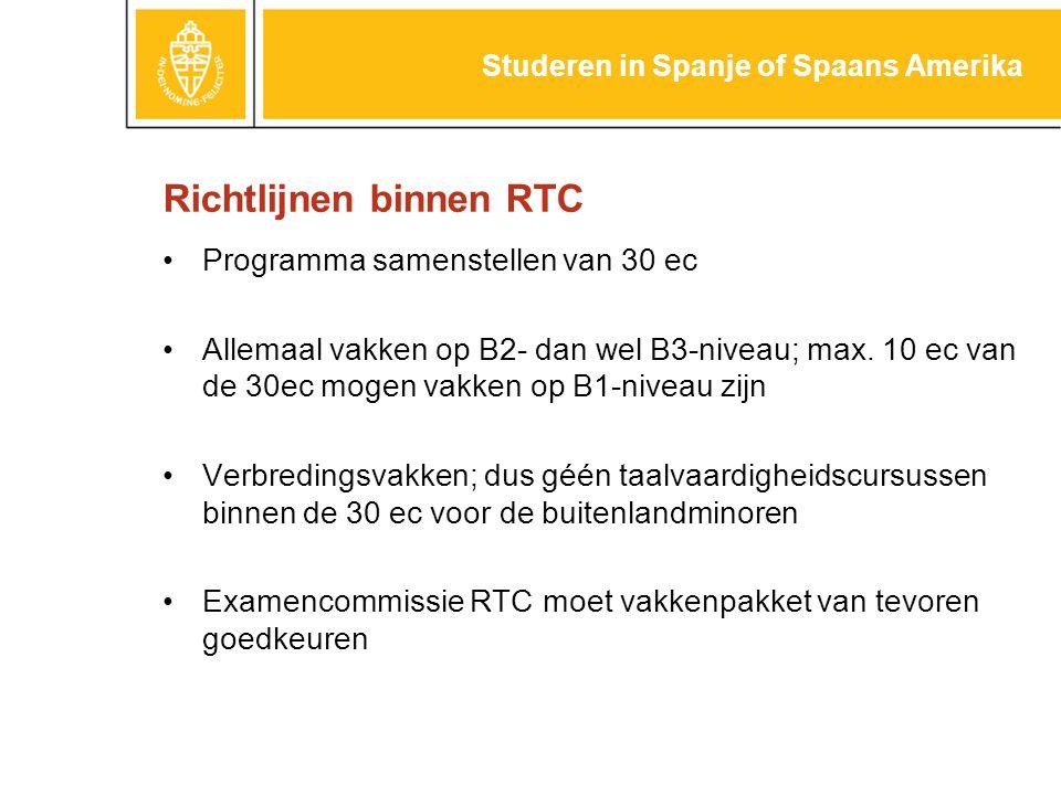 Richtlijnen binnen RTC Programma samenstellen van 30 ec Allemaal vakken op B2- dan wel B3-niveau; max. 10 ec van de 30ec mogen vakken op B1-niveau zij