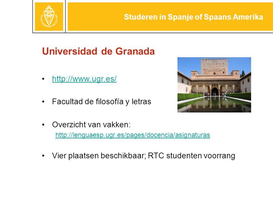 Universidad de Granada http://www.ugr.es/ Facultad de filosofía y letras Overzicht van vakken: http://lenguaesp.ugr.es/pages/docencia/asignaturas Vier plaatsen beschikbaar; RTC studenten voorrang Studeren in Spanje of Spaans Amerika