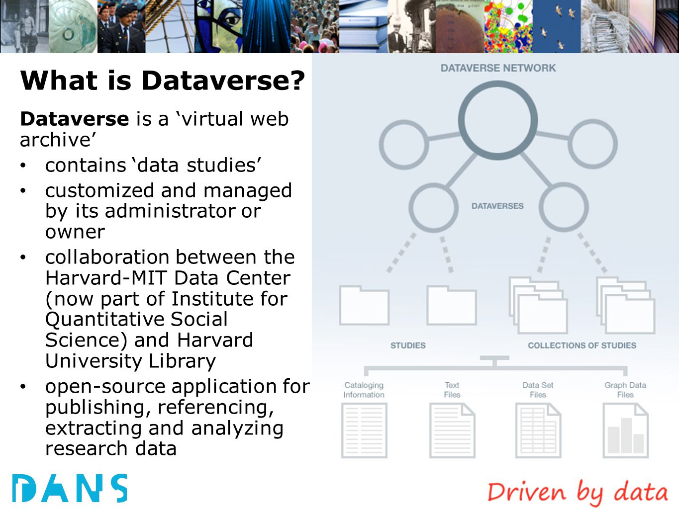 What is Dataverse? Dataverse is a 'virtual web archive' contains 'data studies' customized and managed by its administrator or owner collaboration bet