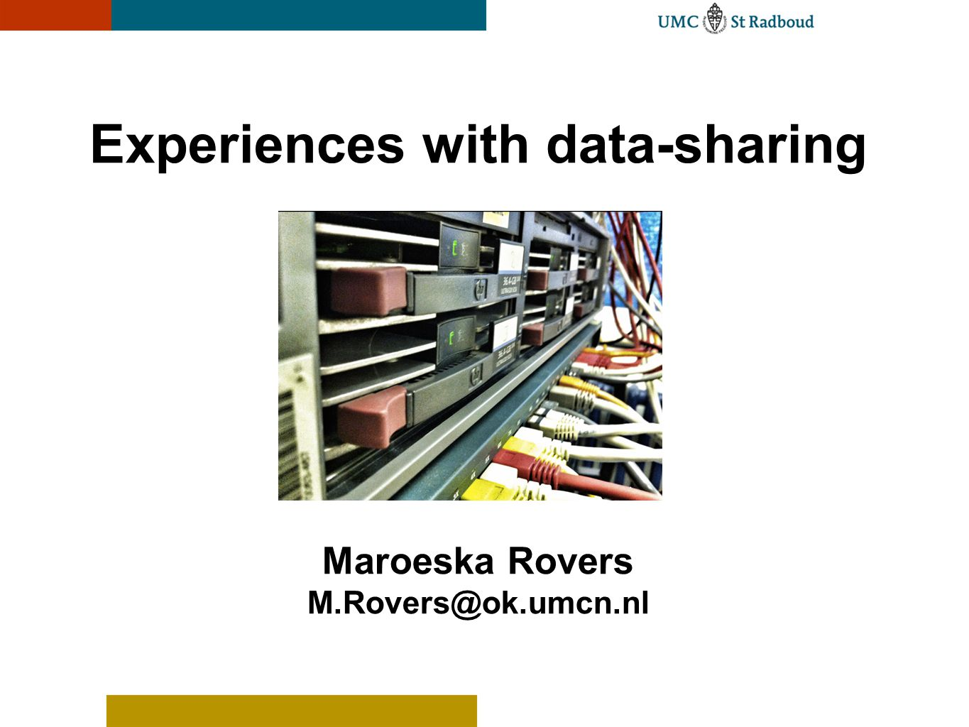 Experiences with data-sharing Maroeska Rovers M.Rovers@ok.umcn.nl