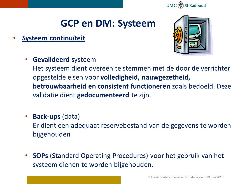 GCP en DM: Systeem Systeem continuïteit Gevalideerd systeem Het systeem dient overeen te stemmen met de door de verrichter opgestelde eisen voor volledigheid, nauwgezetheid, betrouwbaarheid en consistent functioneren zoals bedoeld.