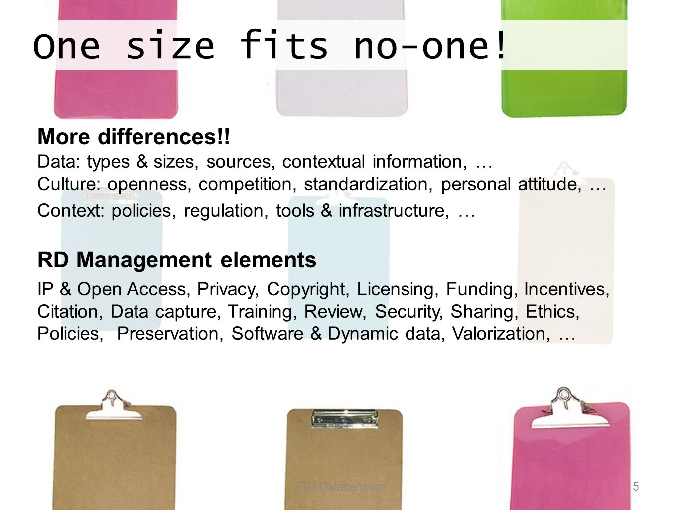 One size fits no-one! 3TU.Datacentrum5 More differences!! Data: types & sizes, sources, contextual information, … Culture: openness, competition, stan