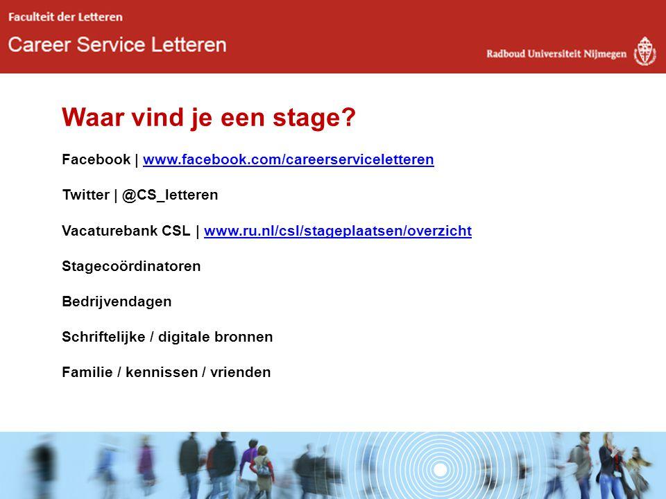 Waar vind je een stage? Facebook | www.facebook.com/careerserviceletterenwww.facebook.com/careerserviceletteren Twitter | @CS_letteren Vacaturebank CS