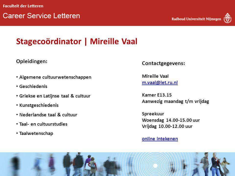 Stagecoördinator | Mireille Vaal Opleidingen: Algemene cultuurwetenschappen Geschiedenis Griekse en Latijnse taal & cultuur Kunstgeschiedenis Nederlan