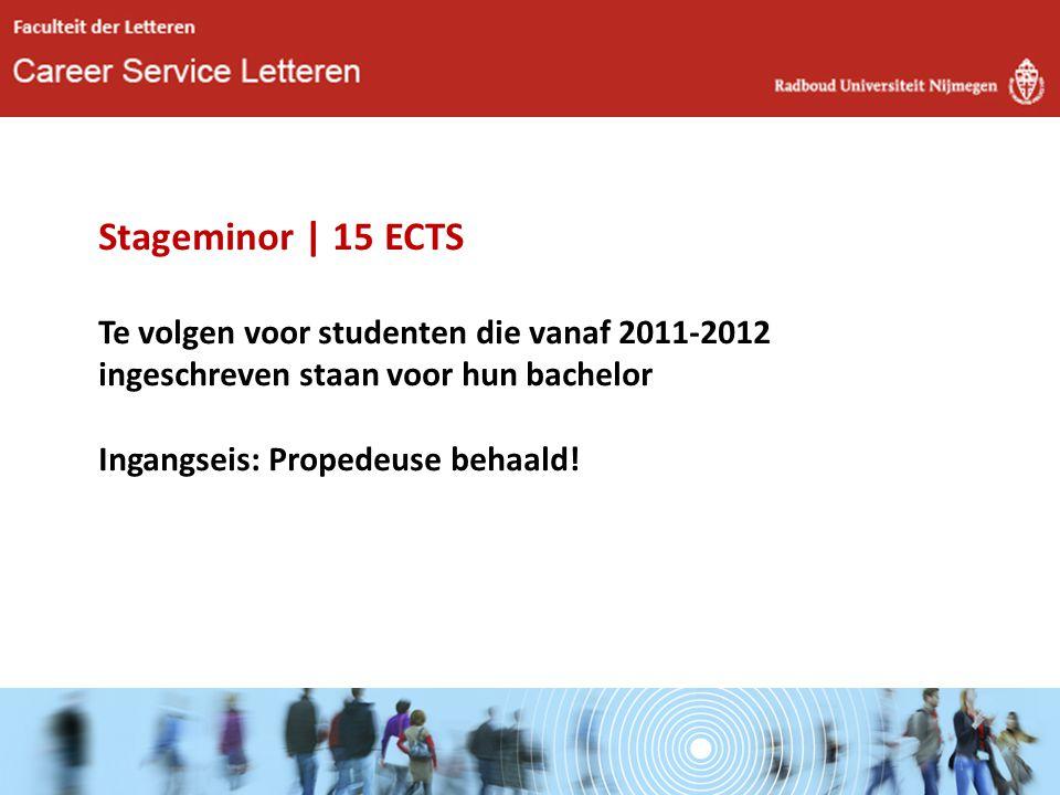 Stageminor | 15 ECTS Te volgen voor studenten die vanaf 2011-2012 ingeschreven staan voor hun bachelor Ingangseis: Propedeuse behaald!