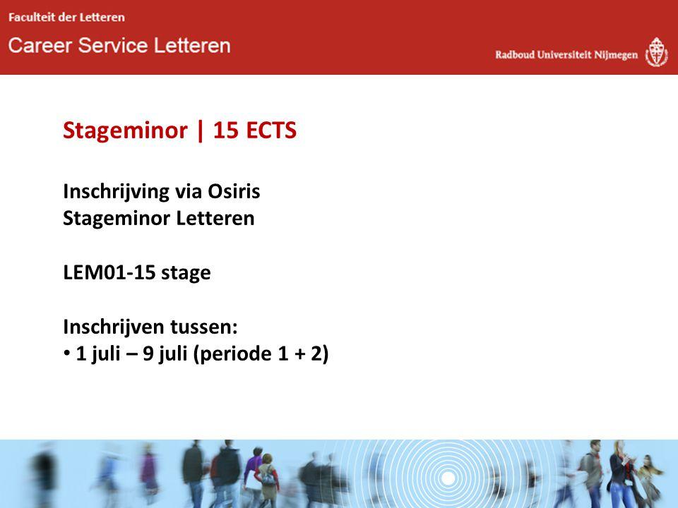 Stageminor | 15 ECTS Inschrijving via Osiris Stageminor Letteren LEM01-15 stage Inschrijven tussen: 1 juli – 9 juli (periode 1 + 2)