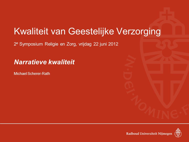 Kwaliteit van Geestelijke Verzorging 2 e Symposium Religie en Zorg, vrijdag 22 juni 2012 Narratieve kwaliteit Michael Scherer-Rath