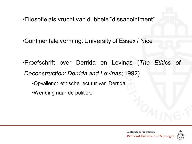 Filosofie als vrucht van dubbele dissapointment Continentale vorming: University of Essex / Nice Proefschrift over Derrida en Levinas (The Ethics of Deconstruction: Derrida and Levinas; 1992) Opvallend: ethische lectuur van Derrida Wending naar de politiek: