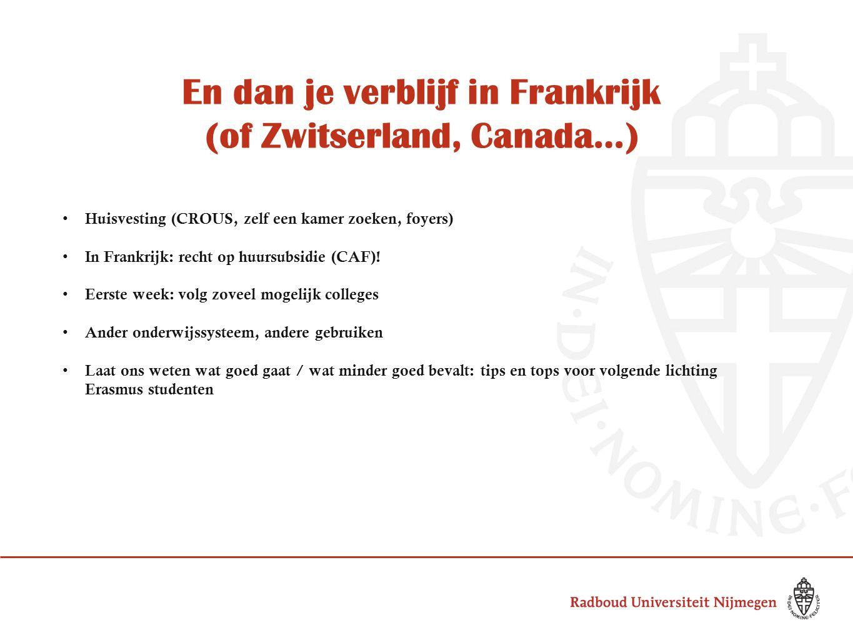 En dan je verblijf in Frankrijk (of Zwitserland, Canada…) Huisvesting (CROUS, zelf een kamer zoeken, foyers) In Frankrijk: recht op huursubsidie (CAF).