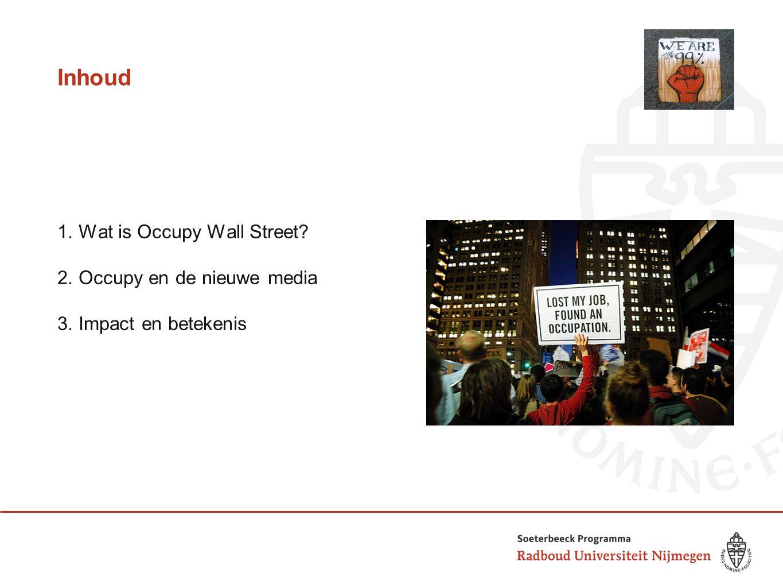 Inhoud 1. Wat is Occupy Wall Street 2. Occupy en de nieuwe media 3. Impact en betekenis