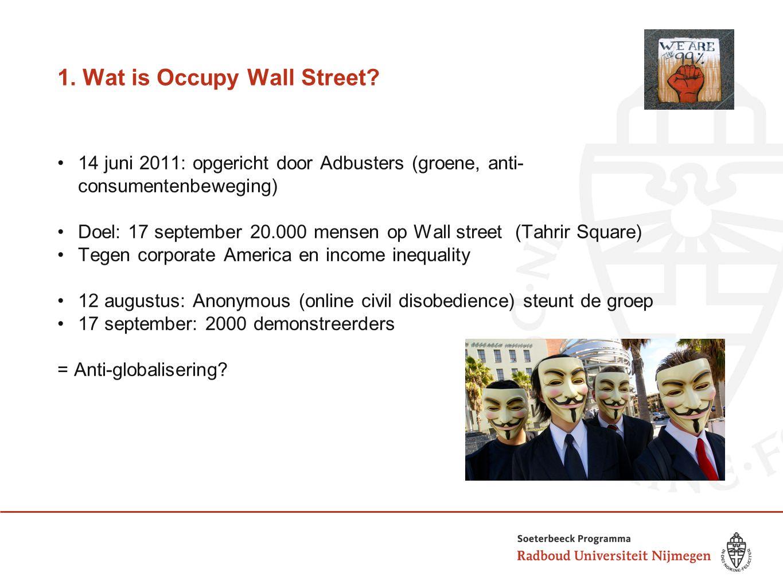 1. Wat is Occupy Wall Street? 14 juni 2011: opgericht door Adbusters (groene, anti- consumentenbeweging) Doel: 17 september 20.000 mensen op Wall stre