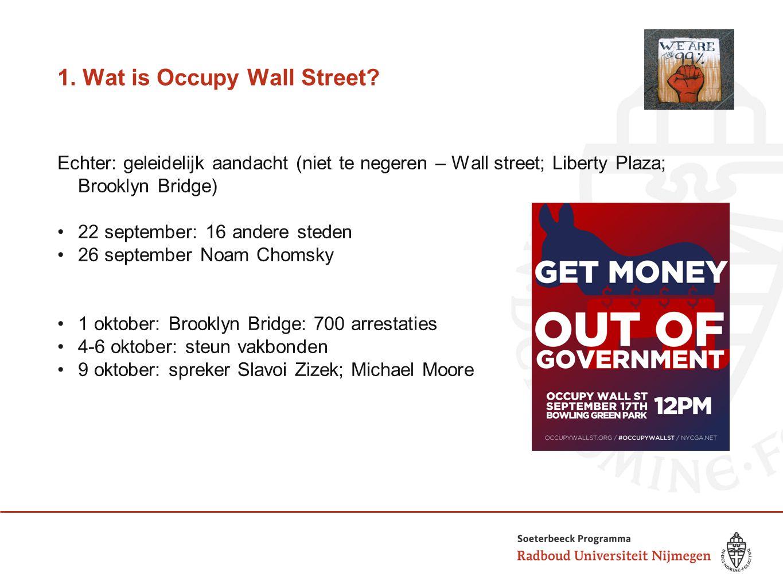 1. Wat is Occupy Wall Street? Echter: geleidelijk aandacht (niet te negeren – Wall street; Liberty Plaza; Brooklyn Bridge) 22 september: 16 andere ste