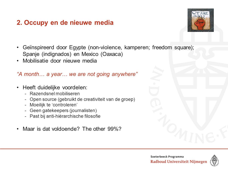 2. Occupy en de nieuwe media Geïnspireerd door Egypte (non-violence, kamperen; freedom square); Spanje (indignados) en Mexico (Oaxaca) Mobilisatie doo