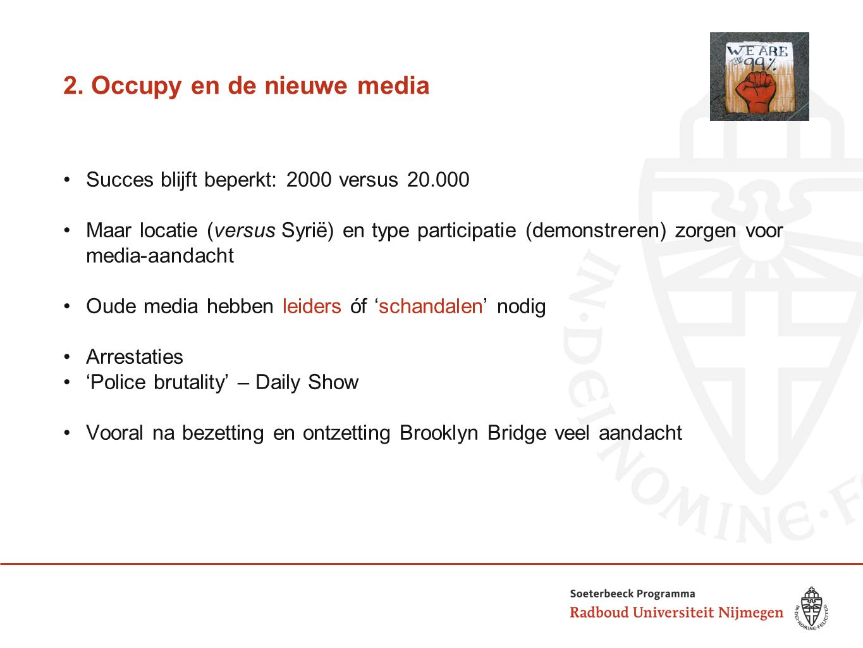 2. Occupy en de nieuwe media Succes blijft beperkt: 2000 versus 20.000 Maar locatie (versus Syrië) en type participatie (demonstreren) zorgen voor med