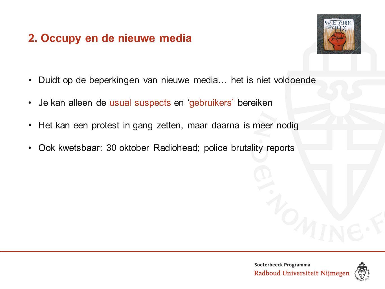 2. Occupy en de nieuwe media Duidt op de beperkingen van nieuwe media… het is niet voldoende Je kan alleen de usual suspects en 'gebruikers' bereiken
