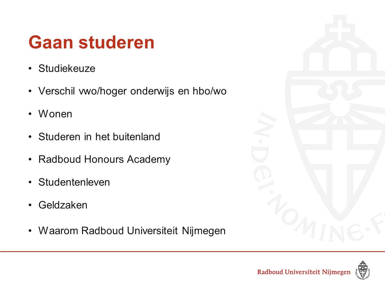 Gaan studeren Studiekeuze Verschil vwo/hoger onderwijs en hbo/wo Wonen Studeren in het buitenland Radboud Honours Academy Studentenleven Geldzaken Waa