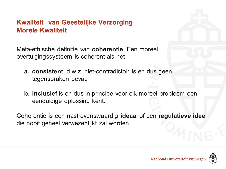 Kwaliteitvan Geestelijke Verzorging Morele Kwaliteit Meta-ethische definitie van coherentie: Een moreel overtuigingssysteem is coherent als het a.consistent, d.w.z.