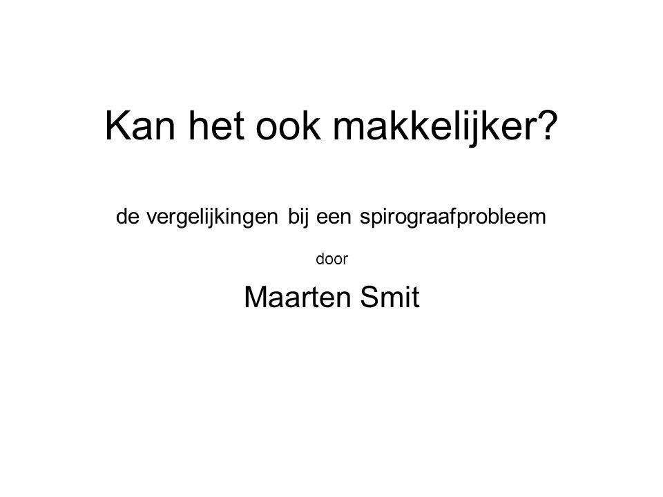 Kan het ook makkelijker? de vergelijkingen bij een spirograafprobleem door Maarten Smit