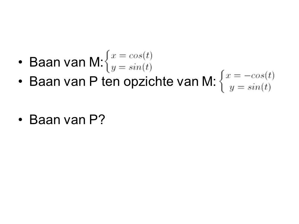 Baan van M: Baan van P ten opzichte van M: Baan van P?