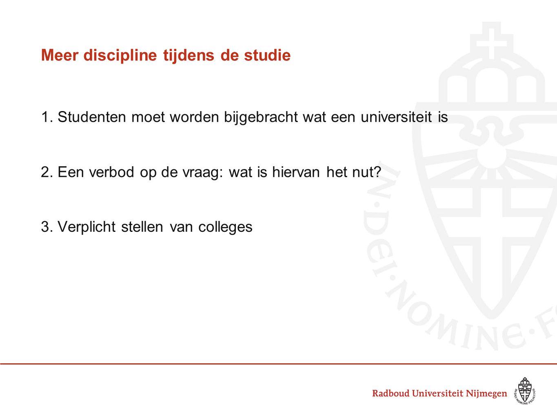 Meer discipline tijdens de studie 1. Studenten moet worden bijgebracht wat een universiteit is 2.