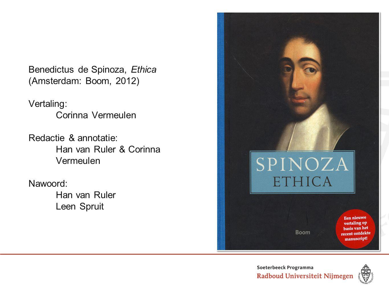 Benedictus de Spinoza, Ethica (Amsterdam: Boom, 2012) Vertaling: Corinna Vermeulen Redactie & annotatie: Han van Ruler & Corinna Vermeulen Nawoord: Ha