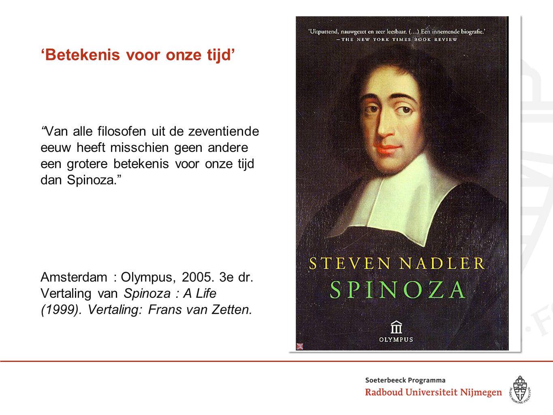 """'Betekenis voor onze tijd' """"Van alle filosofen uit de zeventiende eeuw heeft misschien geen andere een grotere betekenis voor onze tijd dan Spinoza."""""""