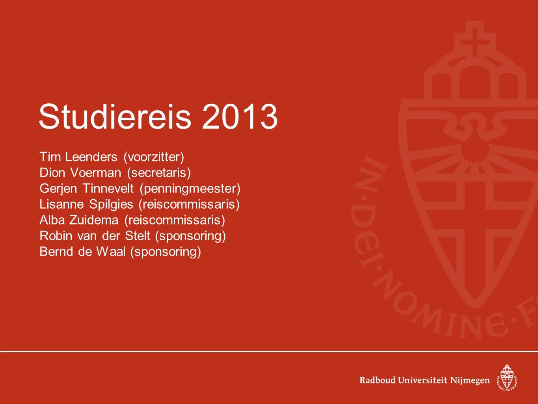 Studiereis 2013 Tim Leenders (voorzitter) Dion Voerman (secretaris) Gerjen Tinnevelt (penningmeester) Lisanne Spilgies (reiscommissaris) Alba Zuidema