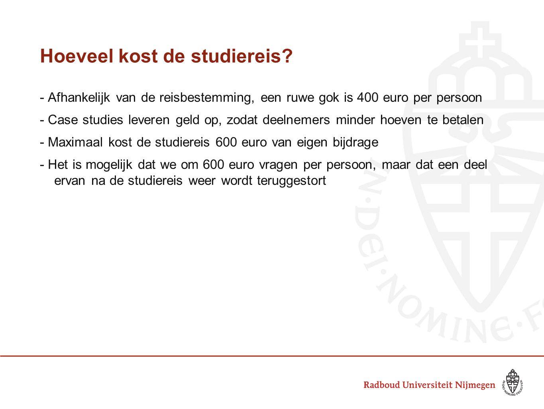 Hoeveel kost de studiereis? - Afhankelijk van de reisbestemming, een ruwe gok is 400 euro per persoon - Case studies leveren geld op, zodat deelnemers
