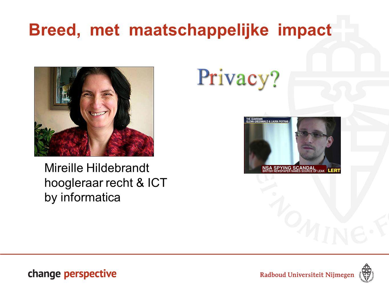 Breed, met maatschappelijke impact Mireille Hildebrandt hoogleraar recht & ICT by informatica