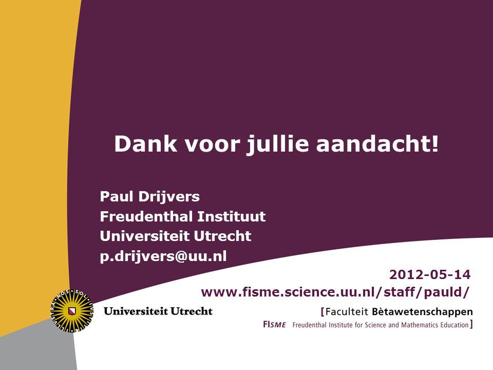 Paul Drijvers Freudenthal Instituut Universiteit Utrecht p.drijvers@uu.nl 2012-05-14 www.fisme.science.uu.nl/staff/pauld/ Dank voor jullie aandacht!