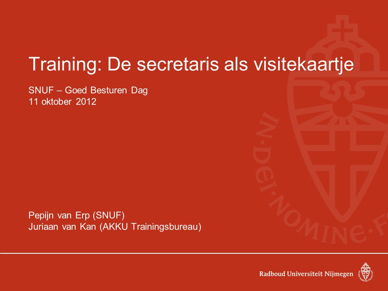 Training: De secretaris als visitekaartje SNUF – Goed Besturen Dag 11 oktober 2012 Pepijn van Erp (SNUF) Juriaan van Kan (AKKU Trainingsbureau)