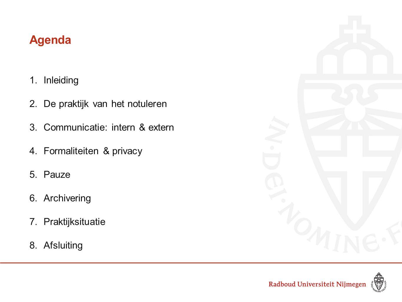Agenda 1.Inleiding 2.De praktijk van het notuleren 3.Communicatie: intern & extern 4.Formaliteiten & privacy 5.Pauze 6.Archivering 7.Praktijksituatie 8.Afsluiting