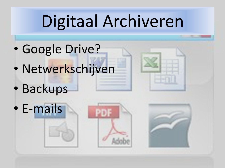 Digitaal Archiveren Google Drive? Netwerkschijven Backups E-mails