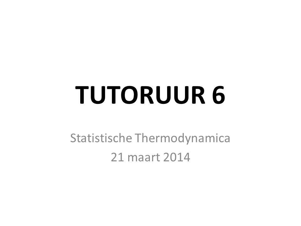 TUTORUUR 6 Statistische Thermodynamica 21 maart 2014