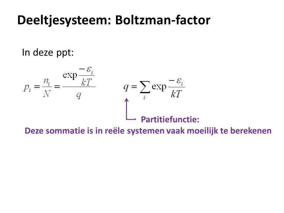 Deeltjesysteem: Boltzman-factor In deze ppt: Partitiefunctie: Deze sommatie is in reële systemen vaak moeilijk te berekenen