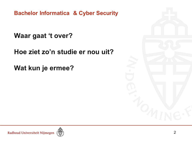 Bachelor Informatica & Cyber Security Waar gaat 't over? Hoe ziet zo'n studie er nou uit? Wat kun je ermee? 2